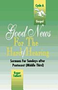 Good News for the Hard of Hearing: Sermons for Sundays After Pentecost (Middle Third): Cycle A: Gospel Texts
