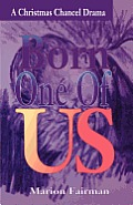 Born One of Us: A Christmas Chancel Drama