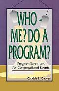 Who--Me? Do a Program?: Program Resources for Congregational Events