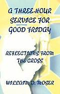 A Three-Hour Service for Good Friday: Reflections from the Cross