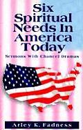 Six Spiritual Needs in America Today: Sermons with Chancel Dramas