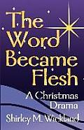The Word Became Flesh: A Christmas Drama