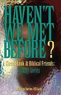 Haven't We Met Before?: A Closer Look at Biblical Friends: A Study Series