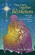They Came Together in Bethlehem: Messages for the Advent/Christmas Season