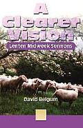 A Clearer Vision: Lenten Midweek Sermons