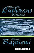 What Do Lutherans Believe about Baptism?