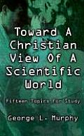 Toward a Christian View of a Scientific World
