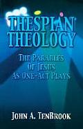 Thespian Theology Parables of