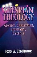 Thespian Theology: Advent, Christmas, Epiphany, Cycle a