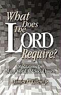 What Does the Lord Require?: Meditations on Major Moral and Social Issues