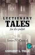 Lectionary Tales for the Pulpit: Series IV, Cycle a