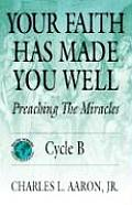 Your Faith Has Made You Well: Preaching the Miracles; Cycle B