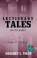 Lectionary Tales for the Pulpit: Series V, Cycle C