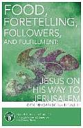 Food Foretelling Followers & Fulfillment Jesus on His Way to Jerusalem Cycle B Sermons for Proper 14 Through Proper 22 Based on the Gospel Text