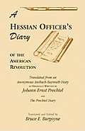 A Hessian Officer's Diary of the American Revolution Translated from an Anonymous Ansbach-Bayreuth Diary and the Prechtel Diary