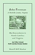 John Freeman of Norfolk County, VA: His Descendants in North Carolina & Virginia & Other Colonial N.C. Freeman Families