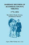Marriage Records of Accomack County, Virginia, 1776-1854: Recorded in Bonds, Licenses, and Ministers' Returns