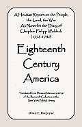 Eighteenth Century America: A Hessian Report on the People, the Land, the War) as Noted in the Diary of Chaplain Philipp Waldeck (1776-1780)
