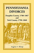 Pennsylvania Divorces: Dauphin County, 1788-1867 and York County, 1790-1860