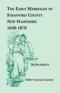 The Early Marriages of Strafford County, New Hampshire, Supplement, 1630-1870