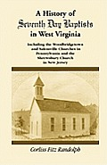 A History of Seventh Day Baptists in West Virginia, Including the Woodbridgetown and Salemville Churches in Pennsylvania and the Shrewsbury Church in