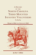 A History Of The North Carolina Third Mounted Infantry Volunteers: March 1864 To August 1865 by Ron V. Killian