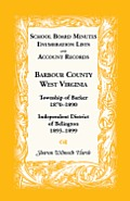 School Board Minutes, Enumeration Lists and Account Records, Barbour County, West Virginia: Township of Barker, 1870-1890; Independent District of Bel