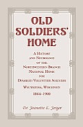 Old Soldiers' Home: A History and Necrology of the Northwestern Branch, National Home for Disabled Volunteer Soldiers, Wauwatosa, Wisconsi
