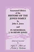 Annotated Edition of the History of the Jones Family by John L. Jones And, in Memoriam: J. McHenry Jones