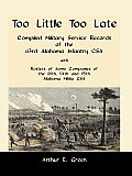 Too Little Too Late: Compiled Military Service Records of the 63rd Alabama Infantry CSA with Rosters of Some Companies of the 89th, 94th an