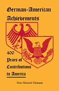 German-American Achievements: 400 Years of Contributions to America