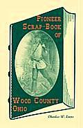 Pioneer Scrap-Book of Wood County, Ohio, and the Maumee Valley