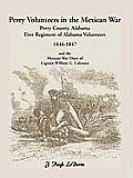 Perry Volunteers in the Mexican War: Perry County, Alabama, First Regiment of Alabama Volunteers 1846-1847 and the Mexican War Diary of Captain Willia