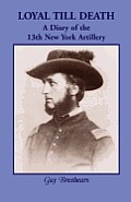 Loyal Till Death: A Diary of the 13th New York Artillery
