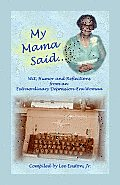 My Mama Said: Wit, Humor and Reflections from an Extraordinary Depression-Era Woman