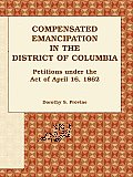Compensated Emancipation in the District of Columbia: Petitions Under the Act of April 16, 1862