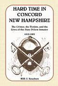 Hard Time In Concord, New Hampshire: The Crimes, The Victims, & The Lives Of The State Prison Inmates,... by Milli S. Knudsen