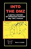 Into the DMZ, a Battle History of Operation Hickory, May 1967, Vietnam