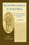 From Providence To Fort Hell: Letters From Company K, Seventh Rhode Island Volunteers by Robert Grandchamp