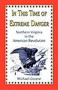 In This Time of Extreme Danger: Northern Virginia in the American Revolution