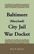 Baltimore [Maryland] City Jail War Docket