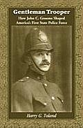 Gentleman Trooper: How John C. Groome Shaped America's First State Police Force