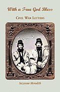 With a True God Bless: Civil War Letters