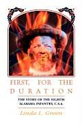 First, for the Duration: The Story of the Eighth (8th) Alabama Infantry, C.S.A.