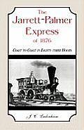 The Jarrett-Palmer Express of 1876, Coast to Coast in Eighty-Three Hours