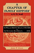 Scull's a Chapter of Family History: Sir William Brown Knight, 1556-1610 and Sir Nathaniel Rich Knight, -1636. Transcription, Notes and Index by