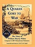 A Quaker Goes To War: The Diary Of William Harvey Walter, Company F, 188th Pennsylvania Volunteers by William Harvey Walter