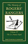 The History of Rogers' Rangers: Volume 4, the St. Francis Raid