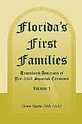 Florida's First Families: Translated Abstracts of Pre-1821 Spanish Censuses, Volume 1