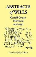 Abstracts of Wills Carroll County, Maryland, 1837-1852